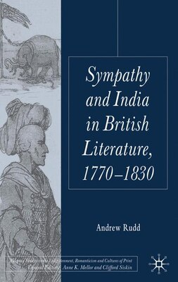 Book Sympathy and India in British Literature, 1770-1830: The Role of Sympathy in British Literature on… by A. Rudd