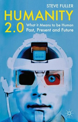 Book Humanity 2.0: What It Means To Be Human Past, Present And Future by Steve Fuller