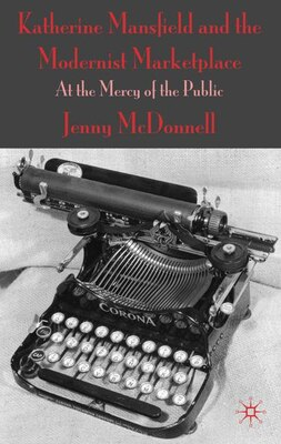 Book Katherine Mansfield And The Modernist Marketplace: At the Mercy of the Public by J. Mcdonnell