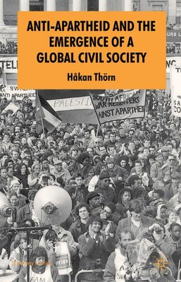 Book Anti-Apartheid And The Emergence Of A Global Civil Society by Håkan Thörn