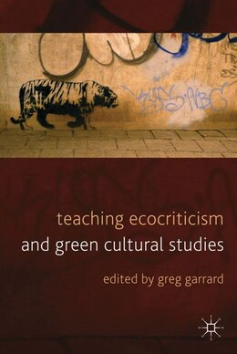 Book Teaching Ecocriticism and Green Cultural Studies by Greg Garrard