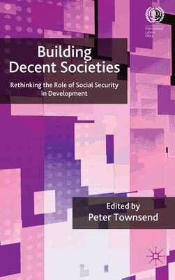Book Building Decent Societies: Rethinking the Role of Social Security in Development by Peter Townsend