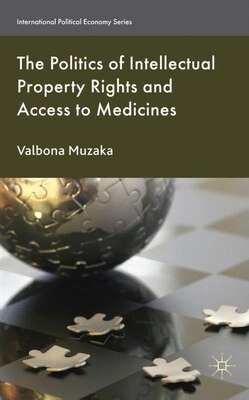 Book The Politics of Intellectual Property Rights and Access to Medicines by Valbona Muzaka