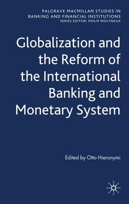 Book Globalization and the Reform of the International Banking and Monetary System by Otto Hieronymi