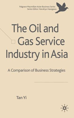 Book The Oil and Gas Service Industry in Asia: A Comparison of Business Strategies by Tan Yi