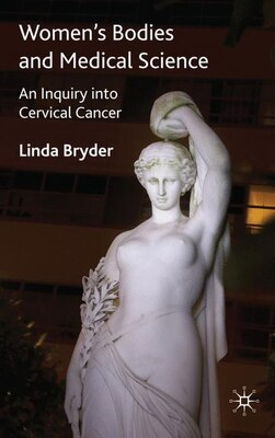 Book Women's Bodies and Medical Science: An Inquiry into Cervical Cancer by L. Bryder