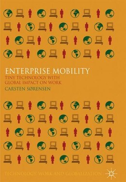 Book Enterprise Mobility: Tiny Technology With Global Impact On Work by Carsten Sørensen