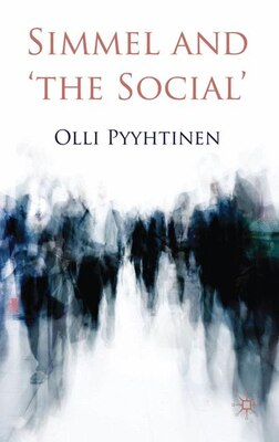 Book Simmel And 'The Social' by Olli Pyyhtinen