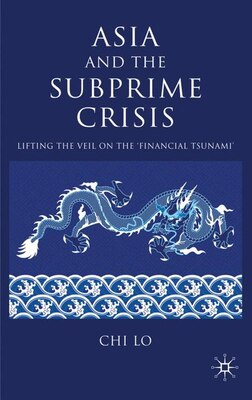Book Asia And The Subprime Crisis: Lifting the Veil on the 'Financial Tsunami' by Chi Lo