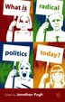 What Is Radical Politics Today? by J. Pugh