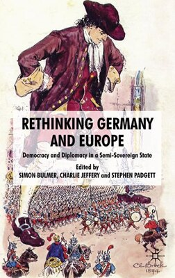 Book Rethinking Germany And Europe: Democracy and Diplomacy in a Semi-Sovereign State by Charlie Jeffery