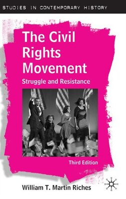 Book The Civil Rights Movement: Struggle and Resistance, Third Edition by William T. Martin Riches