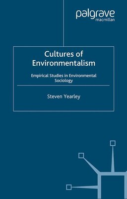 Book Cultures of Environmentalism: Empirical Studies in Environmental Sociology by Steven Yearley