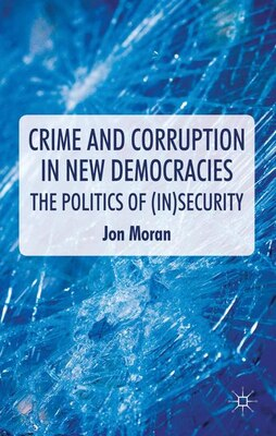 Book Crime And Corruption In New Democracies: The Politics Of (in)security by Jon Moran