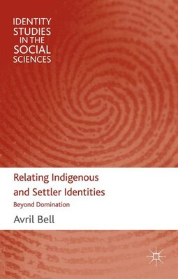 Book Relating Indigenous and Settler Identities: Beyond Domination by Avril Bell