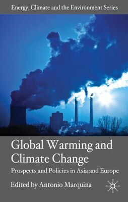 Book Global Warming And Climate Change: Prospects and Policies in Asia and Europe by Antonio Marquina