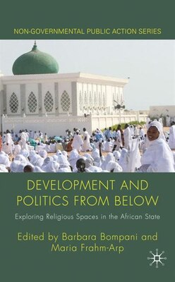 Book Development And Politics From Below: Exploring Religious Spaces in the African State by Barbara Bompani