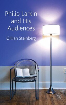 Book Philip Larkin And His Audiences by Gillian Steinberg