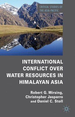Book International Conflict over Water Resources in Himalayan Asia: Conflict and Cooperation over Asia's… by Robert G. Wirsing