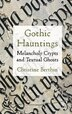 Gothic Hauntings: Melancholy Crypts and Textual Ghosts by Christine Berthin