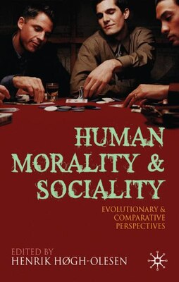 Book Human Morality And Sociality: Evolutionary and Comparative Perspectives by Henrik Hogh-Olesen