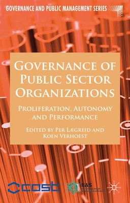 Book Governance Of Public Sector Organizations: Proliferation, Autonomy and Performance by P. Lægreid