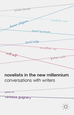 Book Novelists in the New Millennium: Conversations with Writers by Vanessa Guignery