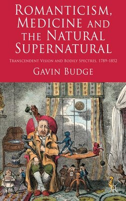 Book Romanticism, Medicine and the Natural Supernatural: Transcendent Vision and Bodily Spectres, 1789… by Gavin Budge