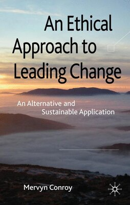 Book An Ethical Approach to Leading Change: An Alternative and Sustainable Application by Mervyn Conroy