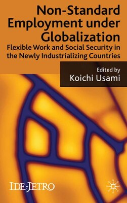 Book Non-Standard Employment Under Globalization: Flexible Work and Social Security in the Newly… by K. Usami