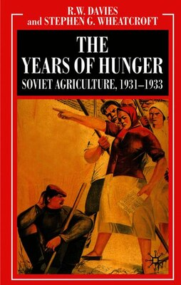 Book The Industrialisation of Soviet Russia Volume 5: The Years of Hunger: Soviet Agriculture 1931-1933 by R. W. Davies