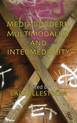 Book Media Borders, Multimodality and Intermediality by Lars Ellestrom