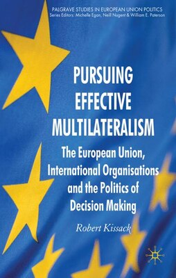Book Pursuing Effective Multilateralism: The European Union, International Organisations and the… by Robert Kissack