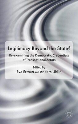 Book Legitimacy Beyond the State?: Re-examining the Democratic Credentials of Transnational Actors by Eva Erman