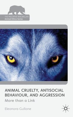 Book Animal Cruelty, Antisocial Behaviour, and Aggression: More than a Link by Eleonora Gullone