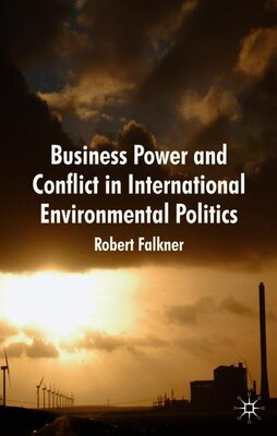 Book Business Power and Conflict in International Environmental Politics by R. Falkner