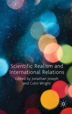 Book Scientific Realism And International Relations by Jonathan Joseph