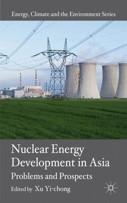 Book Nuclear Energy Development in Asia: Problems and Prospects by Xu Yi-chong