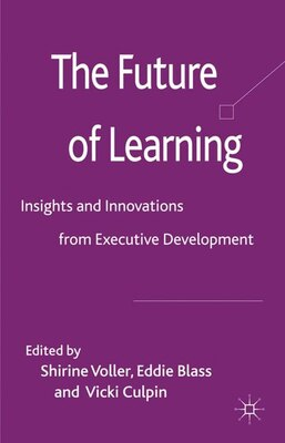 Book The Future of Learning: Insights and Innovations from Executive Development by Shirine Voller
