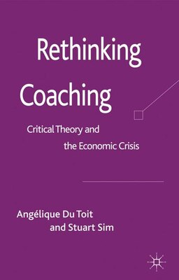 Book Rethinking Coaching: Critical Theory and the Economic Crisis by Angélique Du Toit