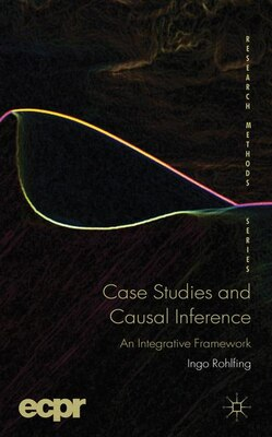 Book Case Studies and Causal Inference: An Integrative Framework by Ingo Rohlfing