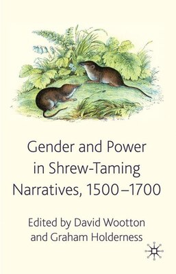 Book Gender And Power In Shrew-Taming Narratives, 1500-1700 by David Wootton