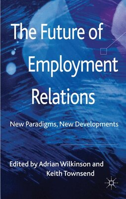 Book The Future of Employment Relations: New Paradigms, New Developments by Keith Townsend
