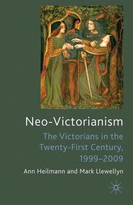 Book Neo-Victorianism: The Victorians in the Twenty-First Century, 1999-2009 by Ann Heilmann