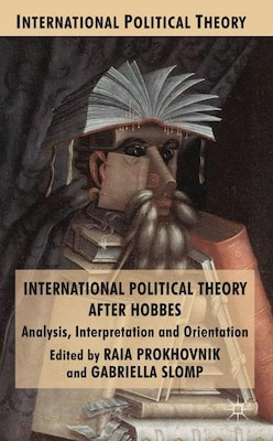 Book International Political Theory After Hobbes: Analysis, Interpretation and Orientation by Raia Prokhovnik