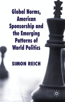 Book Global Norms, American Sponsorship and the Emerging Patterns of World Politics by S. Reich