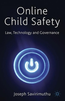 Book Online Child Safety: Law, Technology and Governance by Joseph Savirimuthu