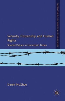 Book Security, Citizenship And Human Rights: Shared Values in Uncertain Times by Derek Mcghee