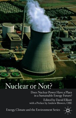 Book Nuclear Or Not?: Does Nuclear Power Have a Place in a Sustainable Energy Future? by David Elliott