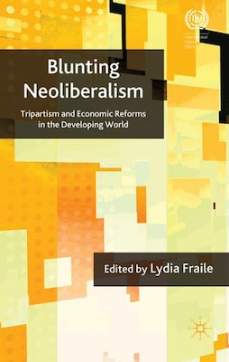 Book Blunting Neoliberalism: Tripartism and Economic Reforms in the Developing World by L. Fraile